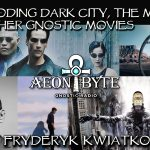 Decoding Dark City, The Matrix & Other Gnostic Movies