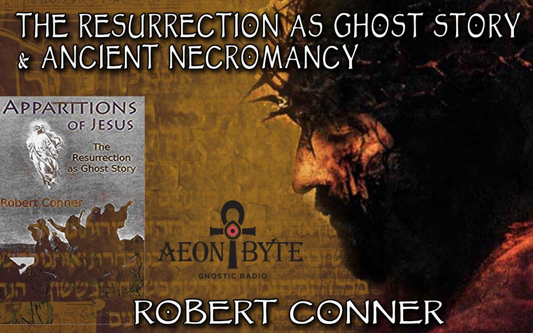 The Resurrection as Ghost Story & Ancient Necromancy