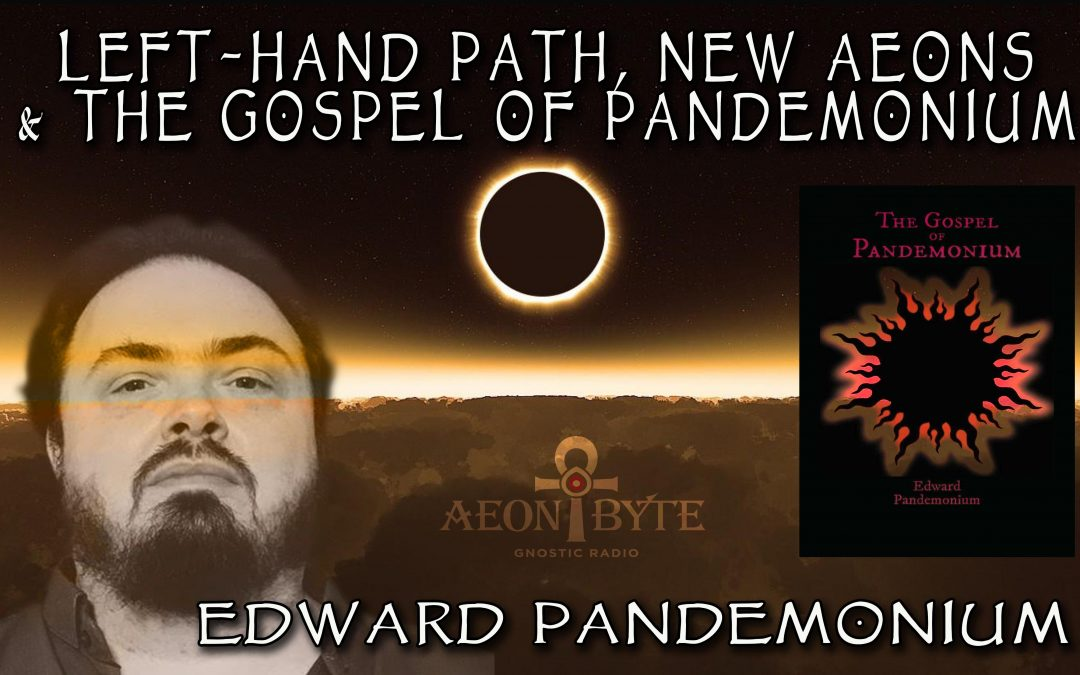 Left-Hand path, New Aeons & the Gospel of Pandemonium