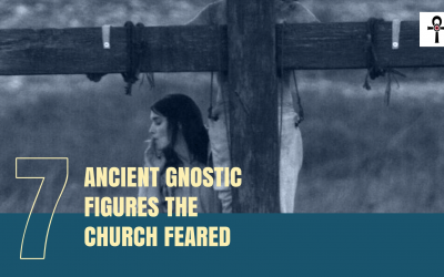 7 Ancient Gnostic Figures the Church Feared